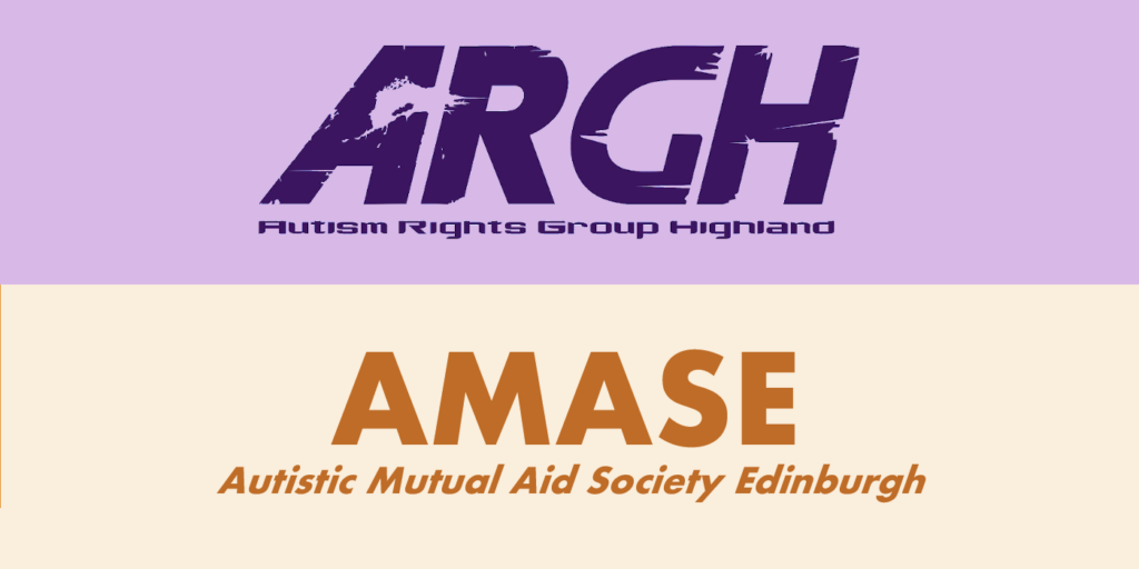 Logos: ARGH (Autism Rights Group Highland) and AMASE (Autistic Mutual Aid Society Edinburgh)